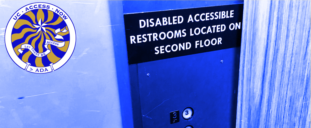 UC Access Now logo with blue photo of elevator sign indicating not all restrooms are disabled accessible.